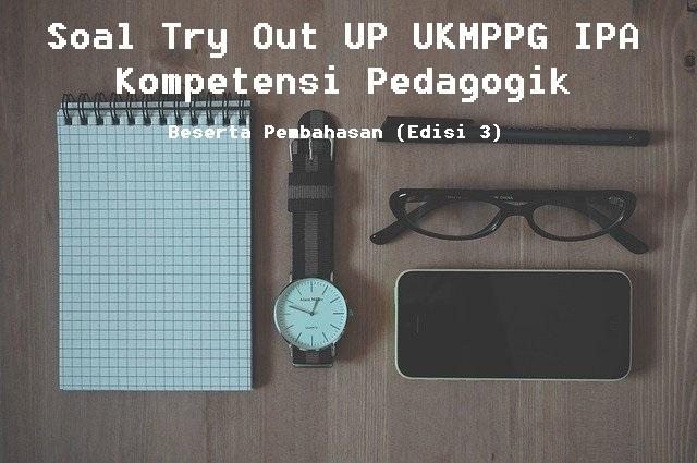 Soal Try Out UP UKMPPG IPA Kompetensi Pedagogik Beserta Pembahasan (Edisi 3)