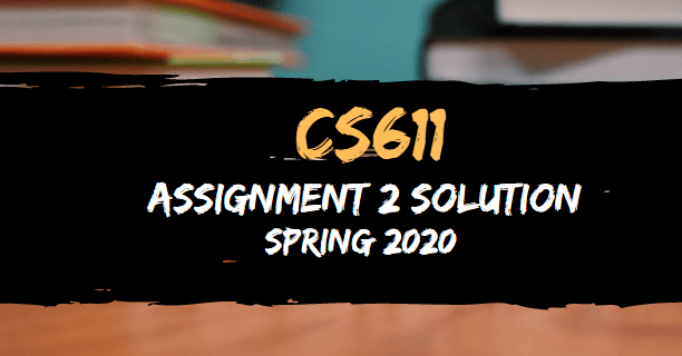 CS611 Assignment 2 Solution Spring2020