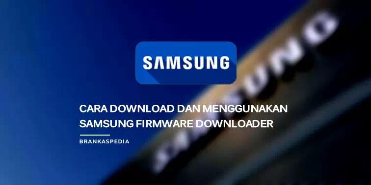 Cara Download dan Menggunakan Samsung Firmware Downloader
