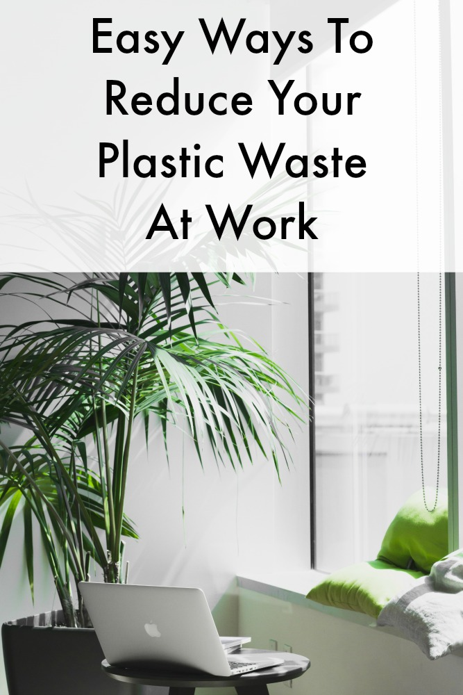 Easy Ways To Reduce Your Plastic Waste At Work