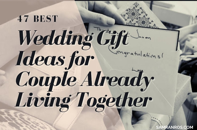 47 Best Wedding Gift Ideas for Couple Already Living Together