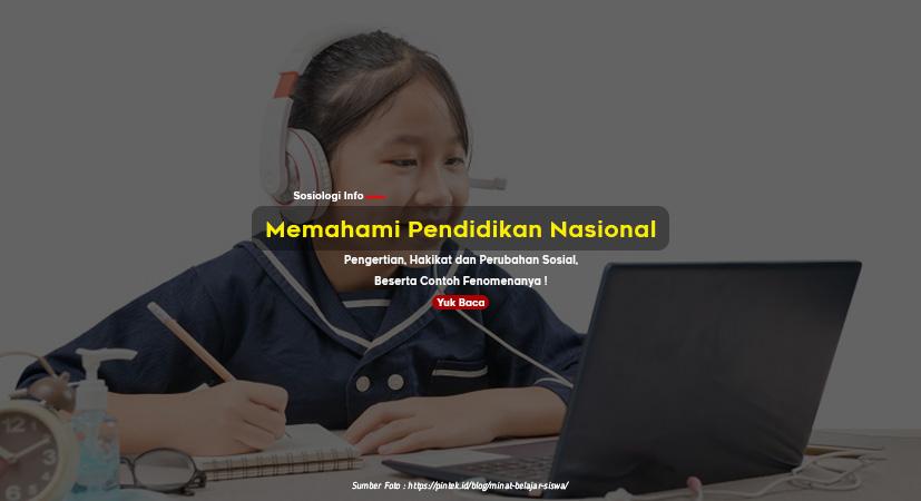 Memahami Pendidikan Nasional : Pengertian, Hakikat dan Perubahan Sosial, Beserta Contoh Fenomenanya !