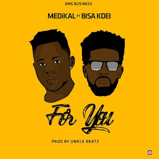 BAIXAR MP3 | Medikal ft. Bisa Kdei - For You | 2018