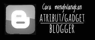 Cara menghilangkan Atribut/gadget blogger