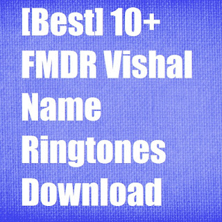 FMDR Vishal Name Ringtones Download