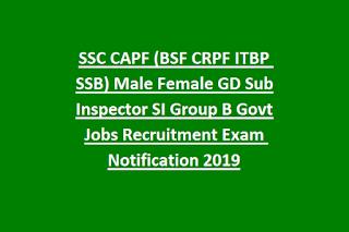 SSC CAPF (BSF CRPF ITBP SSB) Male Female GD Sub Inspector SI Group B Govt Jobs Recruitment Exam Notification 2020
