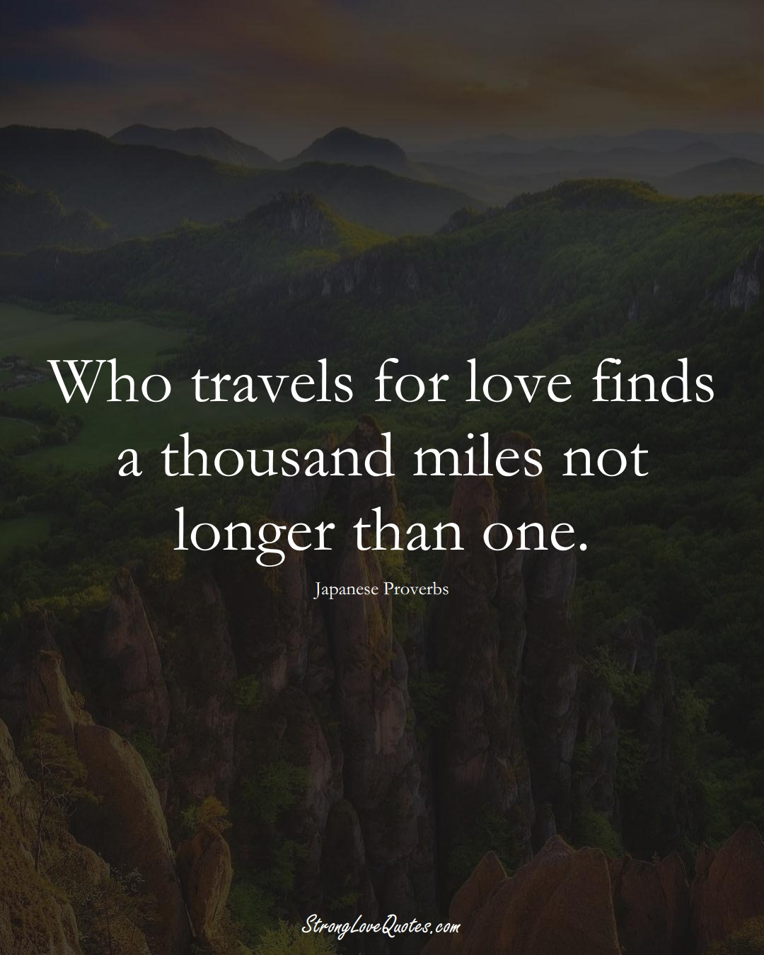 Who travels for love finds a thousand miles not longer than one. (Japanese Sayings);  #AsianSayings