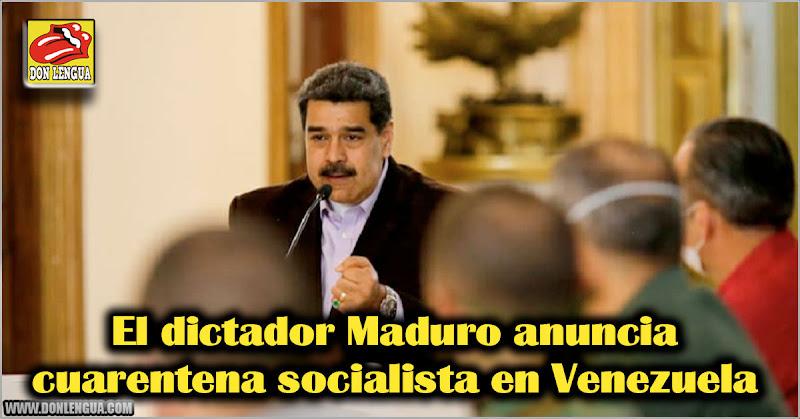 El dictador Maduro anuncia cuarentena socialista en Venezuela