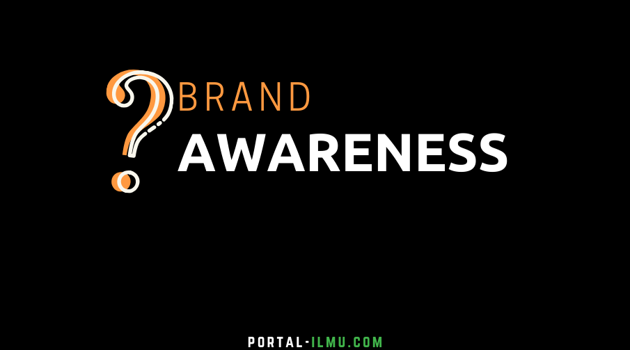 Mengenal Branding Awareness dan Strateginya