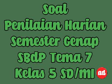 PENILAIAN HARIAN SBdP TEMA 7 KELAS 5 SD/MI