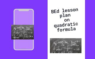 BEd Micro lesson plan on quadratic formula    lesson plan on quadratic formula