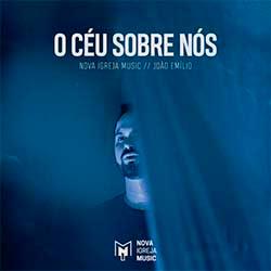 O Céu Sobre Nós - Nova Igreja Music, João Emilio