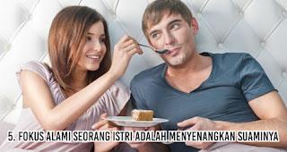 Fokus alami seorang istri adalah menyenangkan suaminya