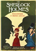 """""""Sherlock Holmes. Pojedynek z Irene Adler"""", opracowanie zbiorowe"""