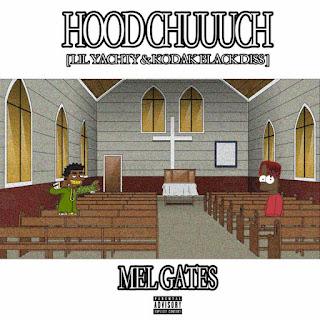 New Diss Track: Mel Gates – Hood Chuuuch (Lil Yachty And Kodak Black Diss)