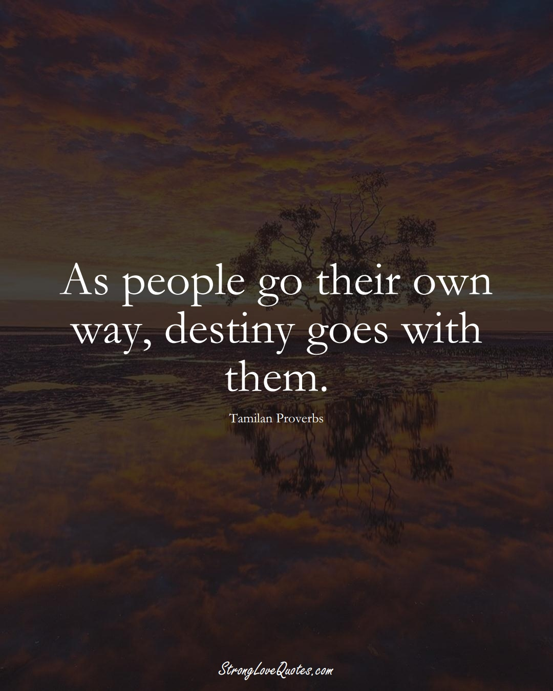 As people go their own way, destiny goes with them. (Tamilan Sayings);  #aVarietyofCulturesSayings
