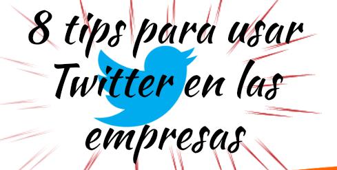 8 Tips para usar Twitter en las empresas
