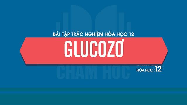 Bài tập trắc nghiệm Hóa 12 Bài 5: Glucozơ