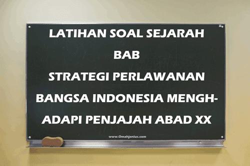 Latihan Soal Sejarah Strategi Perlawanan Bangsa Indonesia Menghadapi Penjajah Abad XX dan Jawaban