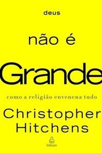 DEUS NAO E GRANDE 1231277627B - Os 10 melhores livros para ateus e agnósticos