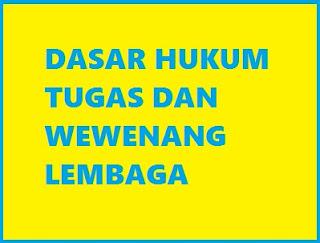 DASAR HUKUM TUGAS DAN WEWENANG LEMBAGA NEGARA INDONESIA