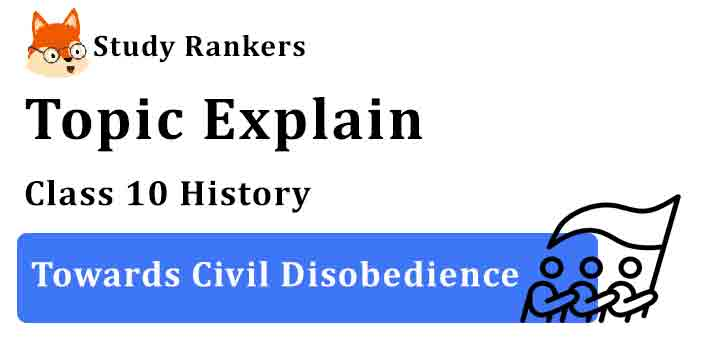Towards Civil Disobedience - Chapter 2 Nationalism in India Class 10 History