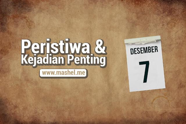 Peristiwa dan Kejadian Penting Tanggal 7 Desember