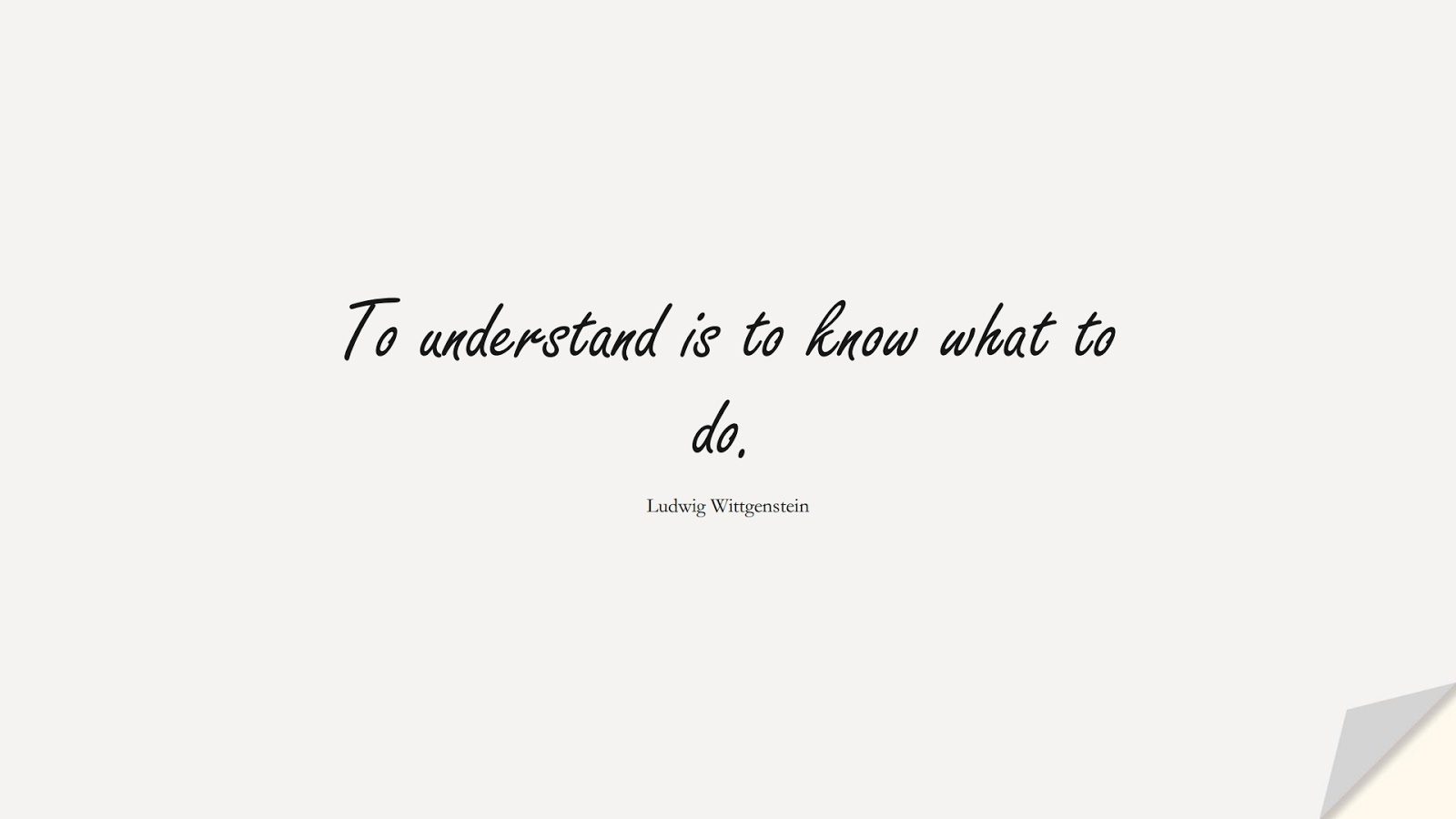 To understand is to know what to do. (Ludwig Wittgenstein);  #BestQuotes