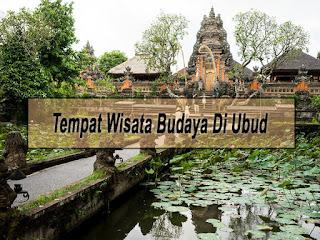 Inilah Tempat Wisata Budaya Di Ubud Yang Wajib Dikunjungi