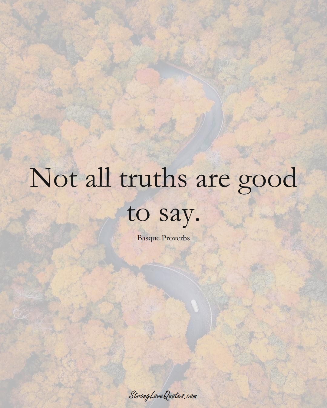 Not all truths are good to say. (Basque Sayings);  #EuropeanSayings