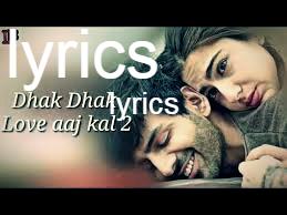 धक धक Dhak Dhak  lyrics in Hindi\English– Love Aaj Kal
