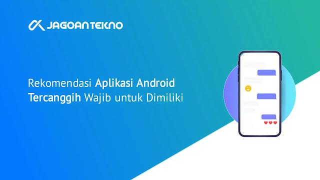 Kumpulan Daftar Aplikasi Android Tercanggih Terbaik Wajib Untuk Dimiliki