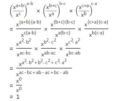 """(""""x"""" ^""""a+b"""" /""""x"""" ^""""c""""  )^""""a-b""""  """" × """" (""""x"""" ^""""b+c"""" /""""x"""" ^""""a""""  )^""""b-c""""  """" × """" (""""x"""" ^""""c+a"""" /""""x"""" ^""""b""""  )^""""c-a""""  = """"x"""" ^(""""a+b"""" )""""(a-b)"""" /""""x"""" ^""""c(a-b)""""   """" × """"  """"x"""" ^(""""b+c"""" )""""(b-c)"""" /""""x"""" ^""""a(b-c)""""   """" × """"  """"x"""" ^(""""c+a"""" )""""(c-a)"""" /""""x"""" ^""""b(c-a)""""   = """"x"""" ^(""""a"""" ^""""2""""  """"-"""" """"b"""" ^""""2""""  )/""""x"""" ^""""ac-bc""""   """" × """"  """"x"""" ^(""""b"""" ^""""2""""  """"-"""" """"c"""" ^""""2""""  )/""""x"""" ^""""ab-ac""""   """" × """"  """"x"""" ^(""""c"""" ^""""2""""  """"-"""" """"a"""" ^""""2""""  )/""""x"""" ^""""bc-ab""""   = """"x"""" ^(""""a"""" ^""""2""""  """"-"""" 〖"""" b"""" 〗^""""2""""  """"+"""" 〖"""" b"""" 〗^""""2""""  """"-"""" 〖"""" c"""" 〗^""""2""""  """"+"""" 〖"""" c"""" 〗^""""2""""  """"-"""" 〖"""" a"""" 〗^""""2""""  )/""""x"""" ^""""ac – bc + ab – ac + bc - ab""""   = """"x"""" ^""""0"""" /""""x"""" ^""""0""""   = """"1"""""""
