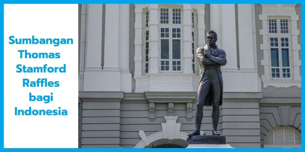 Sebutkan Sumbangan Positif Thomas Stamford Raffles