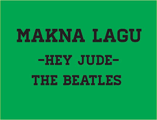 Makna Lagu Hey Jude, Makna Lagu Hey Jude The Beatles, Makna Lagu Hey Jude bahasa Indonesia