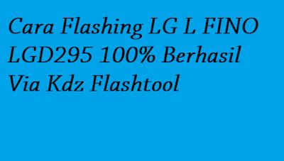 Cara Flashing LG L FINO LGD295 100% Berhasil Via Kdz Flashtool