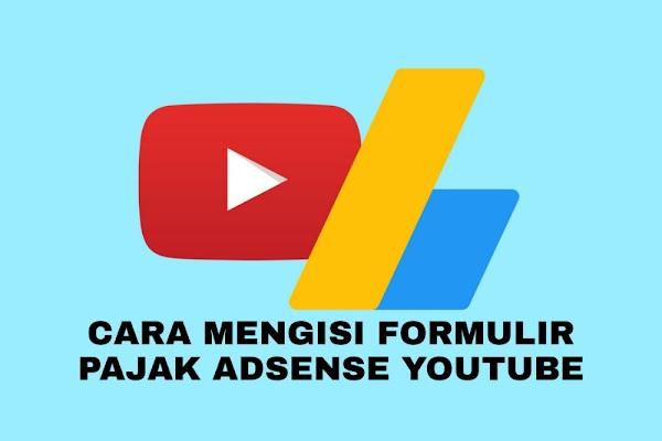 Cara Mengisi Formulir Pajak Adsense Youtube Tanpa NPWP Dengan Mudah