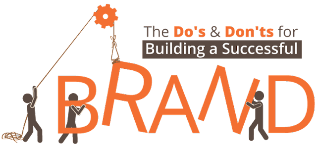 The Do's & Don'ts for Building a Successful Brand