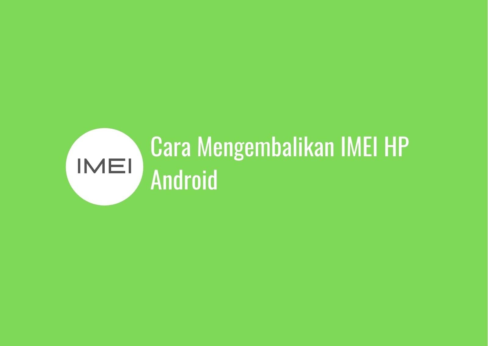 Cara Mengembalikan IMEI HP Android