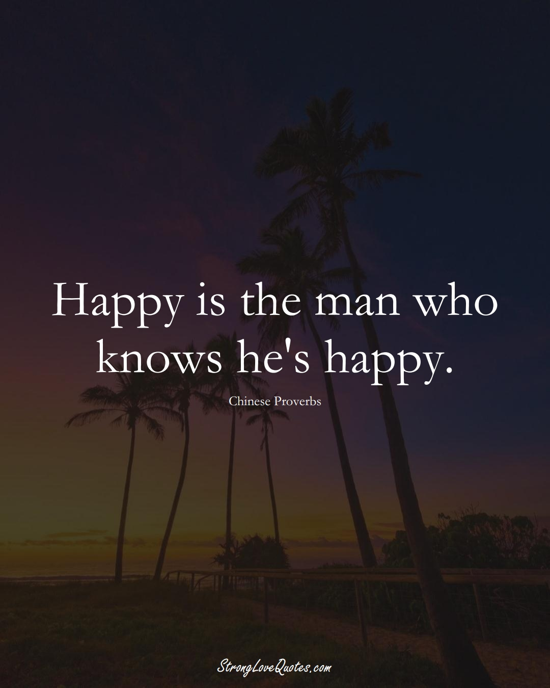 Happy is the man who knows he's happy. (Chinese Sayings);  #AsianSayings