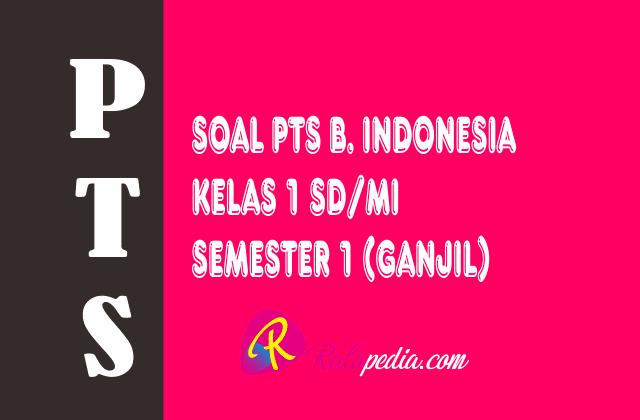 soal-pts-b-indonesia-kelas-1-semester-1.