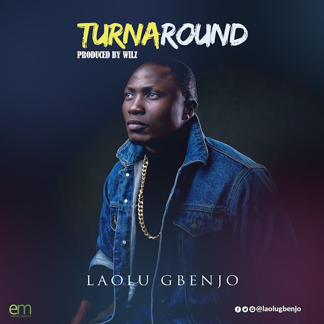 "NEW MUSIC: Laolu Gbenjo Releases Surprise Single ""TURNAROUND"" 
