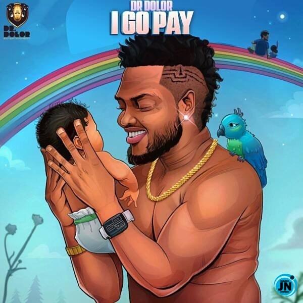Download: Dr Dolor – I Go Pay    Africanmusicbank.com