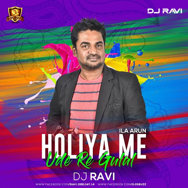 Holiya Me Ude Re Gulal – Ila Arun – DJ RAVI Remix