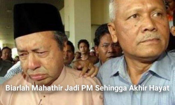 Biarlah Mahathir Jadi PM Sehingga Akhir Hayat