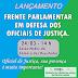 Lançamento da Frente Parlamentar em Defesa dos Oficiais de Justiça