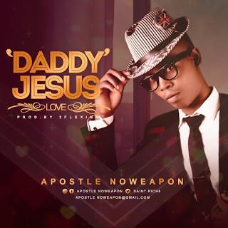APOSTLE NOWEAPON -DADDY JESUS