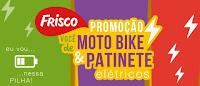 Promoção Frisco Você de Moto Bike & Patinete Elétricos