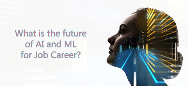 What is the future of AI and ML for Job Career?