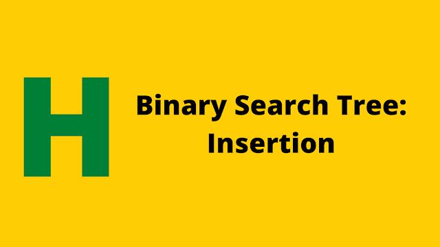 Hackerrank Binary Search Tree : Insertion problem solution
